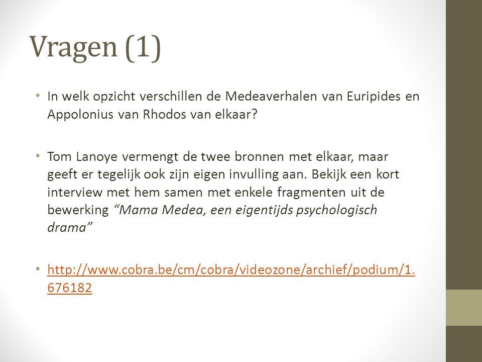 Vragen (1) In welk opzicht verschillen de Medeaverhalen van Euripides en Appolonius van Rhodos van elkaar