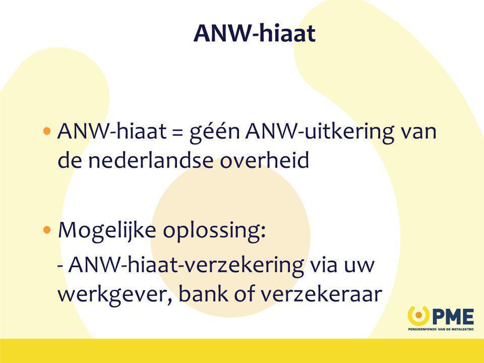 ANW-hiaat ANW-hiaat = géén ANW-uitkering van de nederlandse overheid