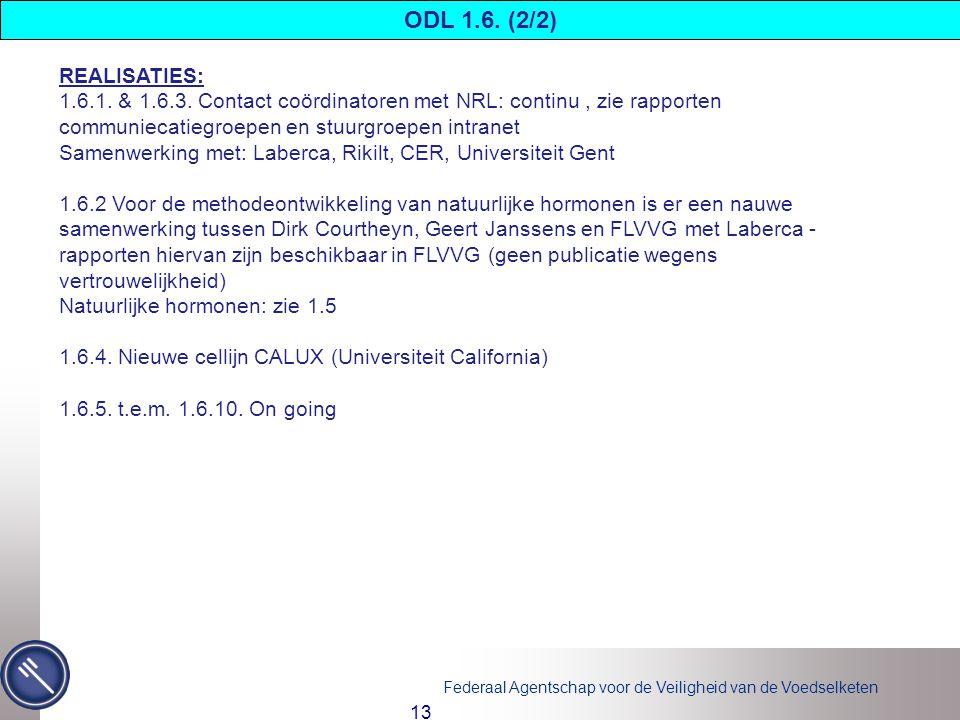 ODL 1.6. (2/2) REALISATIES: 1.6.1. & 1.6.3. Contact coördinatoren met NRL: continu , zie rapporten communiecatiegroepen en stuurgroepen intranet.