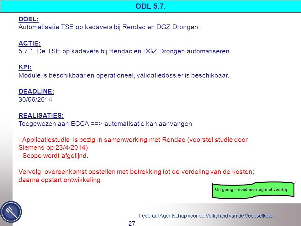 ODL 5.7. DOEL: Automatisatie TSE op kadavers bij Rendac en DGZ Drongen.. ACTIE: 5.7.1. De TSE op kadavers bij Rendac en DGZ Drongen automatiseren.