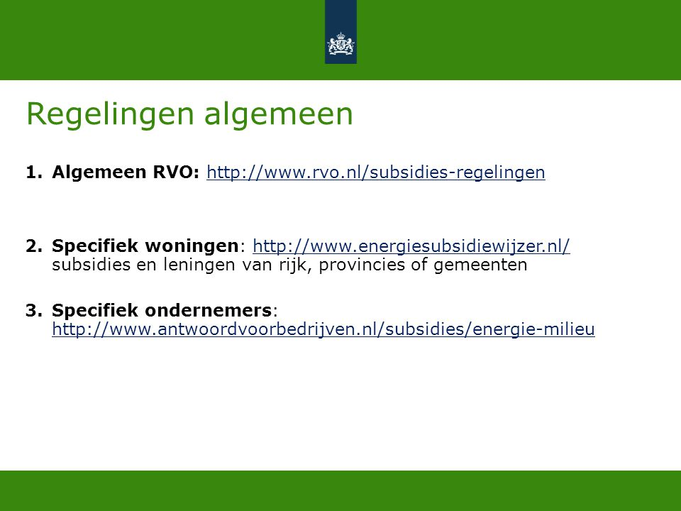 Regelingen algemeen Algemeen RVO: http://www.rvo.nl/subsidies-regelingen.