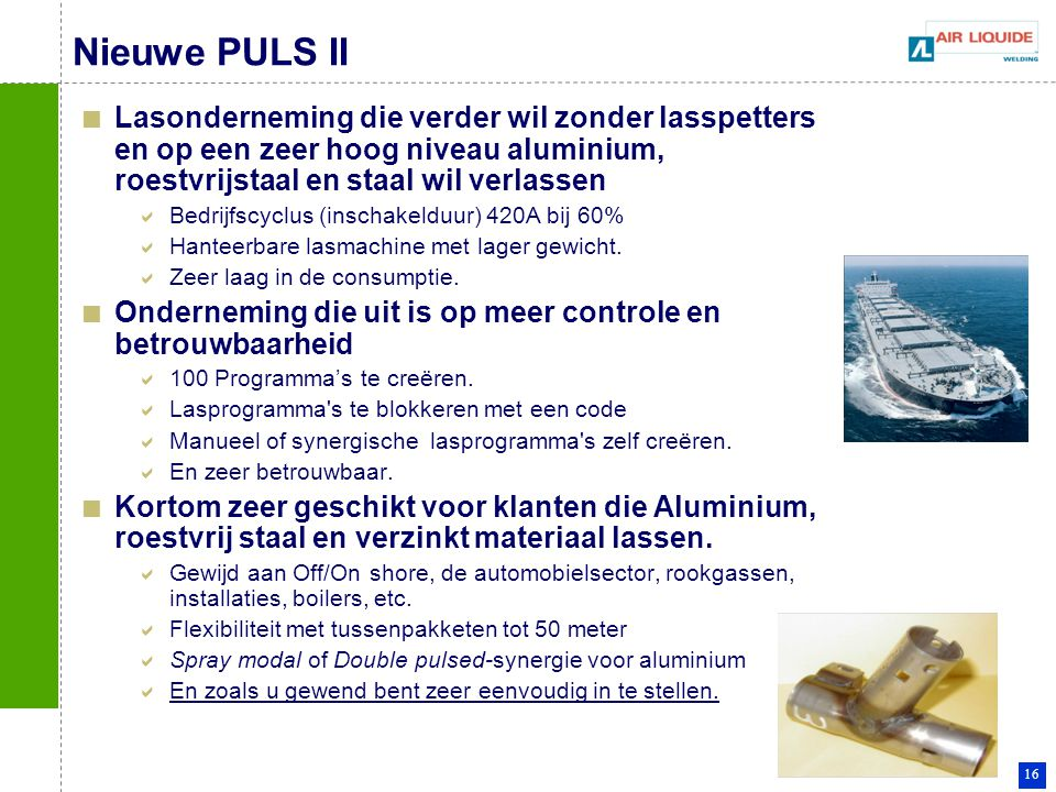 Nieuwe PULS II Lasonderneming die verder wil zonder lasspetters en op een zeer hoog niveau aluminium, roestvrijstaal en staal wil verlassen.