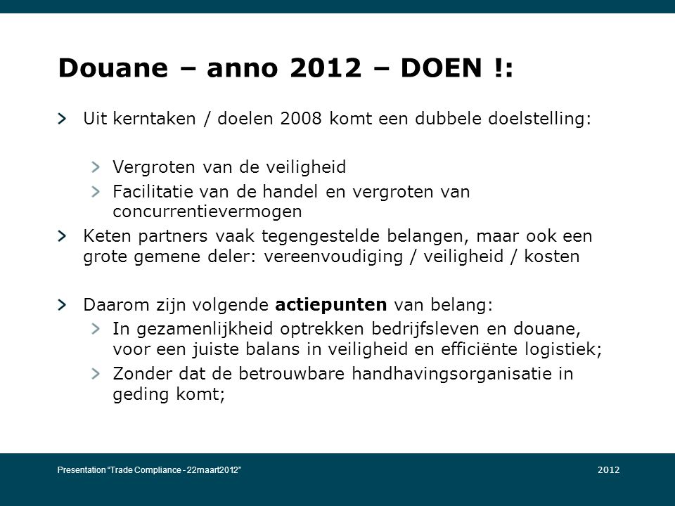 Douane – anno 2012 – DOEN !: Uit kerntaken / doelen 2008 komt een dubbele doelstelling: Vergroten van de veiligheid.