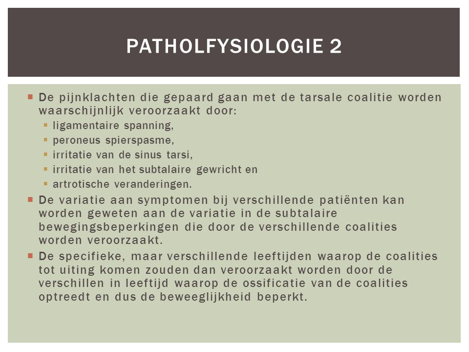 Patholfysiologie 2 De pijnklachten die gepaard gaan met de tarsale coalitie worden waarschijnlijk veroorzaakt door: