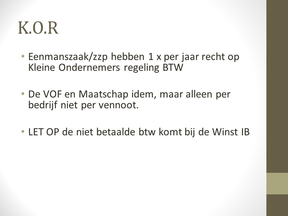 K.O.R Eenmanszaak/zzp hebben 1 x per jaar recht op Kleine Ondernemers regeling BTW.