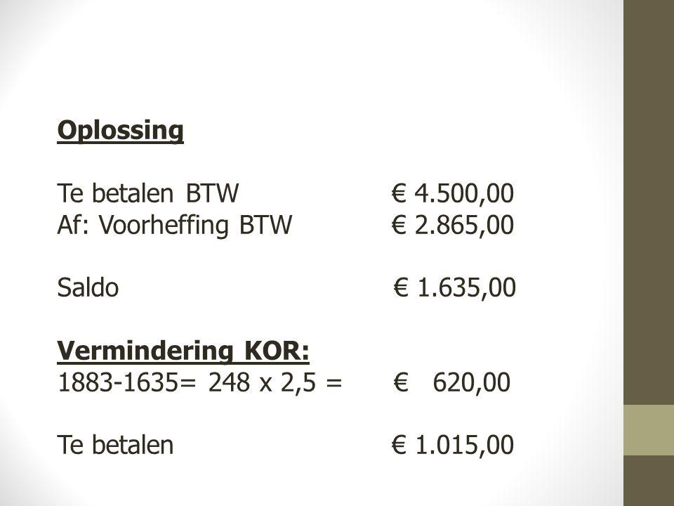 Oplossing Te betalen BTW € 4.500,00. Af: Voorheffing BTW € 2.865,00. Saldo € 1.635,00.