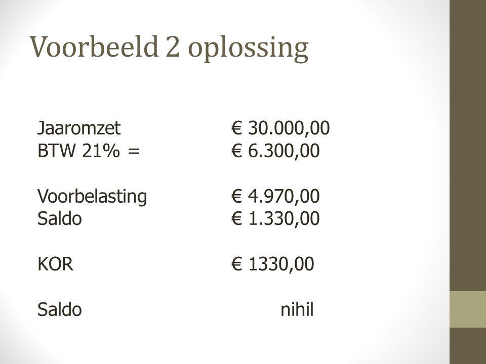 Voorbeeld 2 oplossing Jaaromzet € 30.000,00 BTW 21% = € 6.300,00