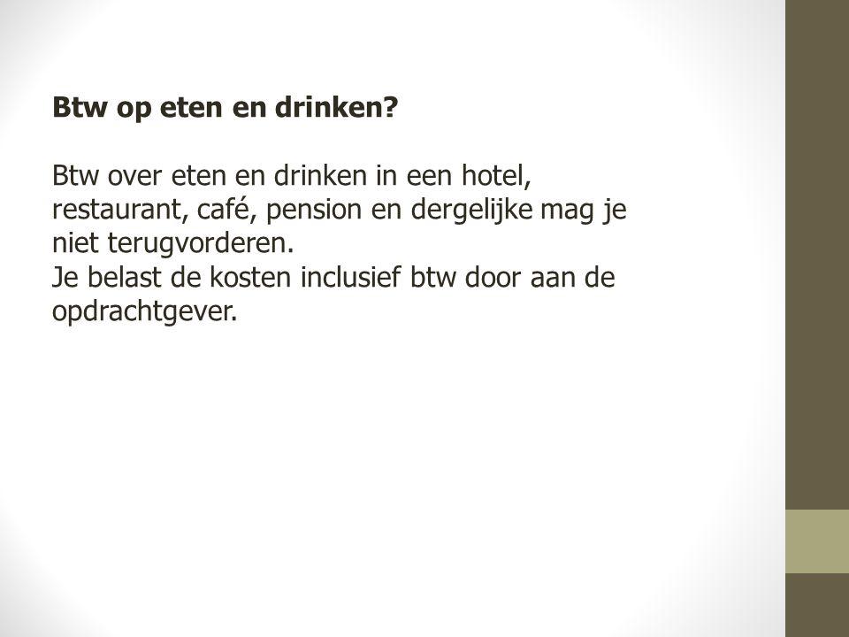 Btw op eten en drinken Btw over eten en drinken in een hotel, restaurant, café, pension en dergelijke mag je niet terugvorderen.