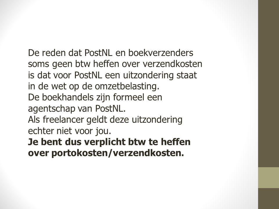 De reden dat PostNL en boekverzenders soms geen btw heffen over verzendkosten is dat voor PostNL een uitzondering staat in de wet op de omzetbelasting.