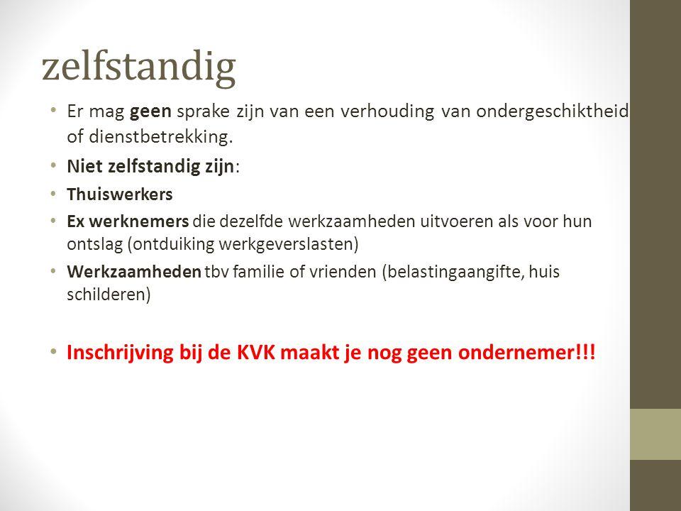 zelfstandig Inschrijving bij de KVK maakt je nog geen ondernemer!!!