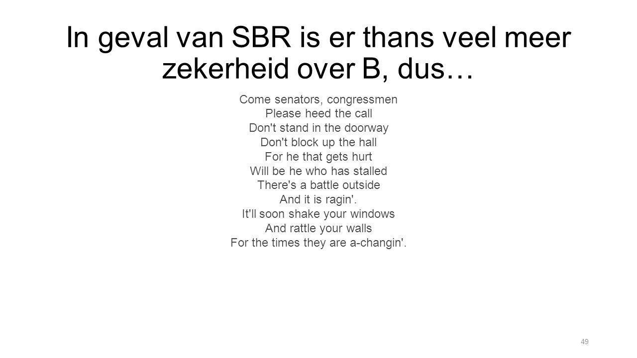 In geval van SBR is er thans veel meer zekerheid over B, dus…