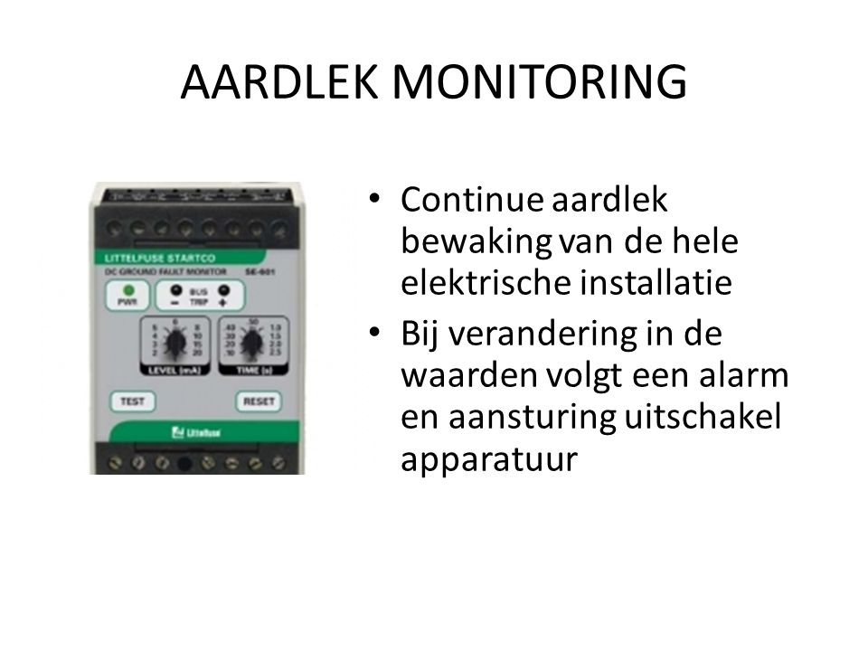 AARDLEK MONITORING Continue aardlek bewaking van de hele elektrische installatie.