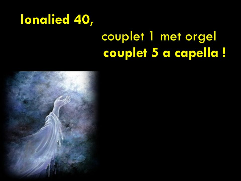 Ionalied 40, couplet 1 met orgel couplet 5 a capella !