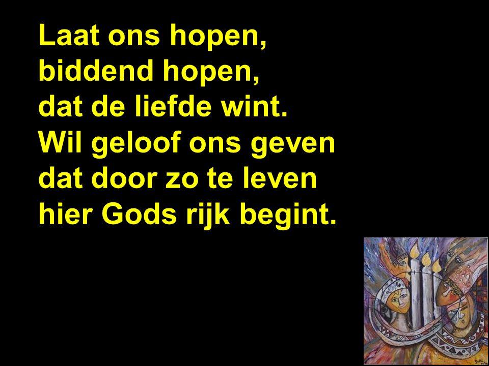 Laat ons hopen, biddend hopen, dat de liefde wint