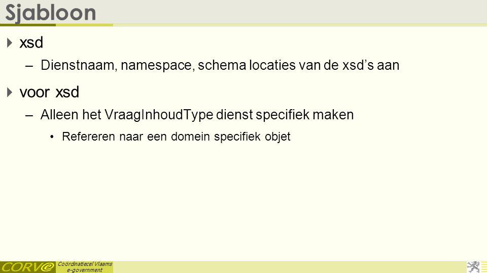 Sjabloon xsd. Dienstnaam, namespace, schema locaties van de xsd's aan. voor xsd. Alleen het VraagInhoudType dienst specifiek maken.