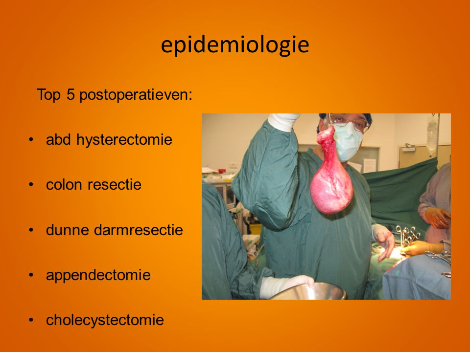 epidemiologie Top 5 postoperatieven: abd hysterectomie colon resectie
