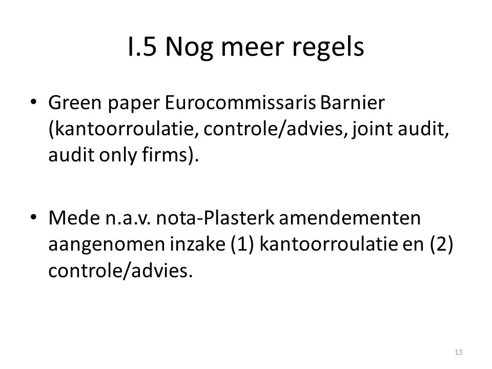 I.5 Nog meer regels Green paper Eurocommissaris Barnier (kantoorroulatie, controle/advies, joint audit, audit only firms).