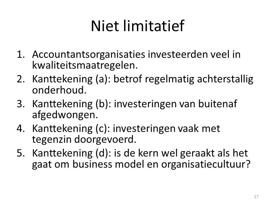 Niet limitatief Accountantsorganisaties investeerden veel in kwaliteitsmaatregelen. Kanttekening (a): betrof regelmatig achterstallig onderhoud.