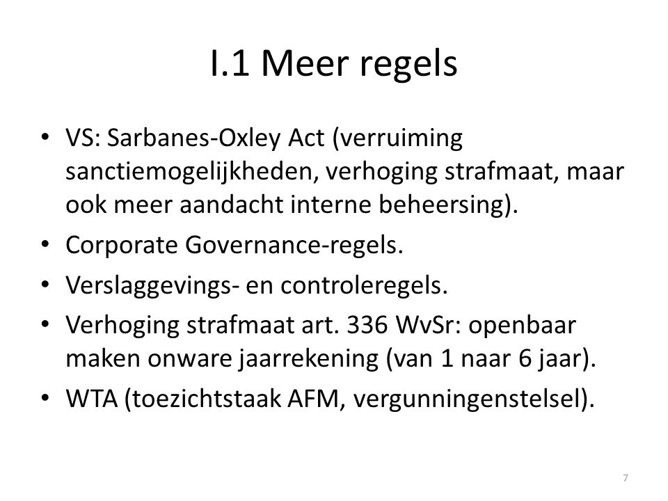 I.1 Meer regels VS: Sarbanes-Oxley Act (verruiming sanctiemogelijkheden, verhoging strafmaat, maar ook meer aandacht interne beheersing).