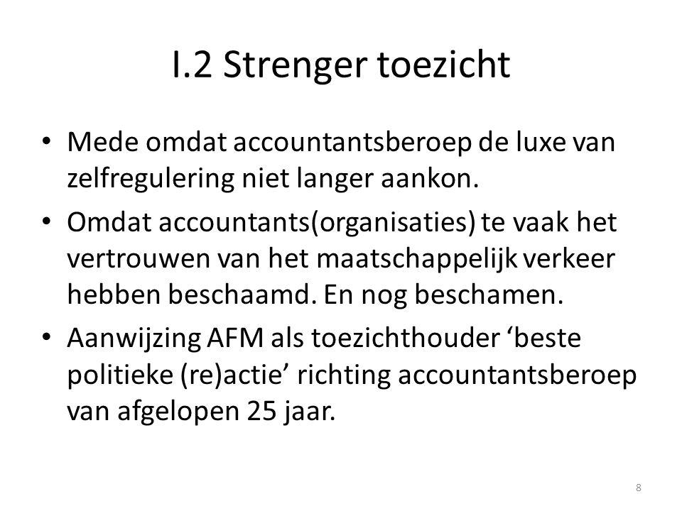 I.2 Strenger toezicht Mede omdat accountantsberoep de luxe van zelfregulering niet langer aankon.