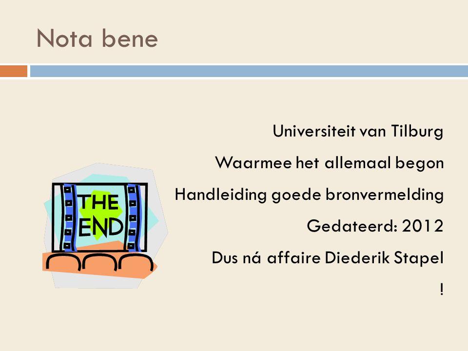 Nota bene Universiteit van Tilburg Waarmee het allemaal begon Handleiding goede bronvermelding Gedateerd: 2012 Dus ná affaire Diederik Stapel .