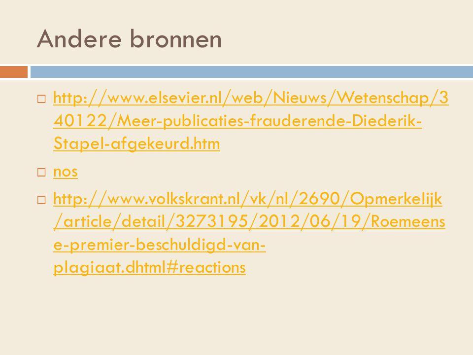 Andere bronnen http://www.elsevier.nl/web/Nieuws/Wetenschap/3 40122/Meer-publicaties-frauderende-Diederik- Stapel-afgekeurd.htm.