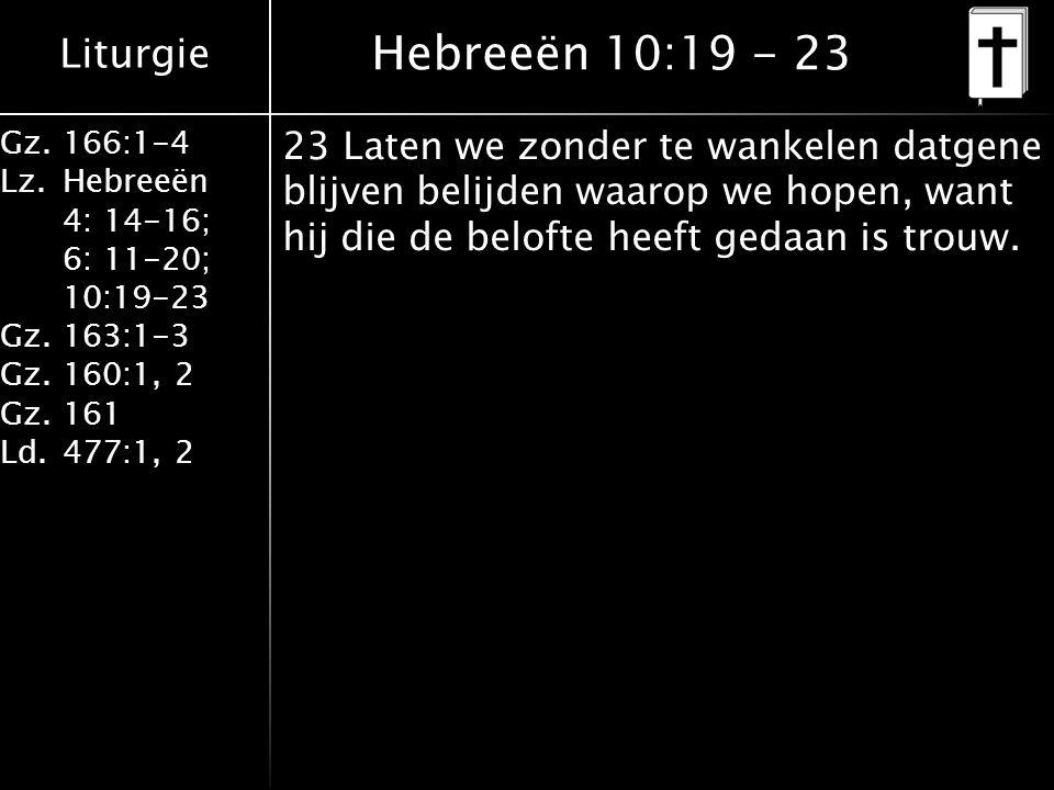 Hebreeën 10:19 - 23 23 Laten we zonder te wankelen datgene blijven belijden waarop we hopen, want hij die de belofte heeft gedaan is trouw.