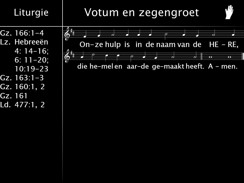 Votum en zegengroet On - ze hulp is in de naam van de HE - RE,