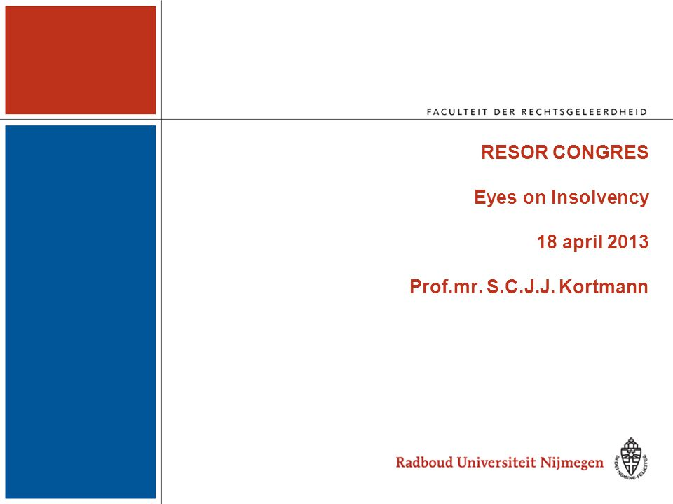 RESOR CONGRES Eyes on Insolvency 18 april 2013 Prof. mr. S. C. J. J