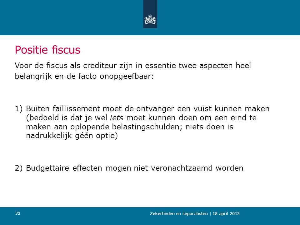 Positie fiscus Voor de fiscus als crediteur zijn in essentie twee aspecten heel. belangrijk en de facto onopgeefbaar: