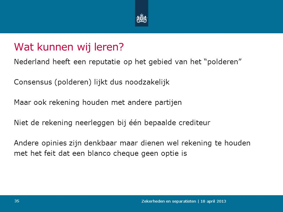 Wat kunnen wij leren Nederland heeft een reputatie op het gebied van het polderen Consensus (polderen) lijkt dus noodzakelijk.