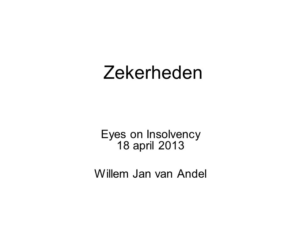 Eyes on Insolvency 18 april 2013 Willem Jan van Andel