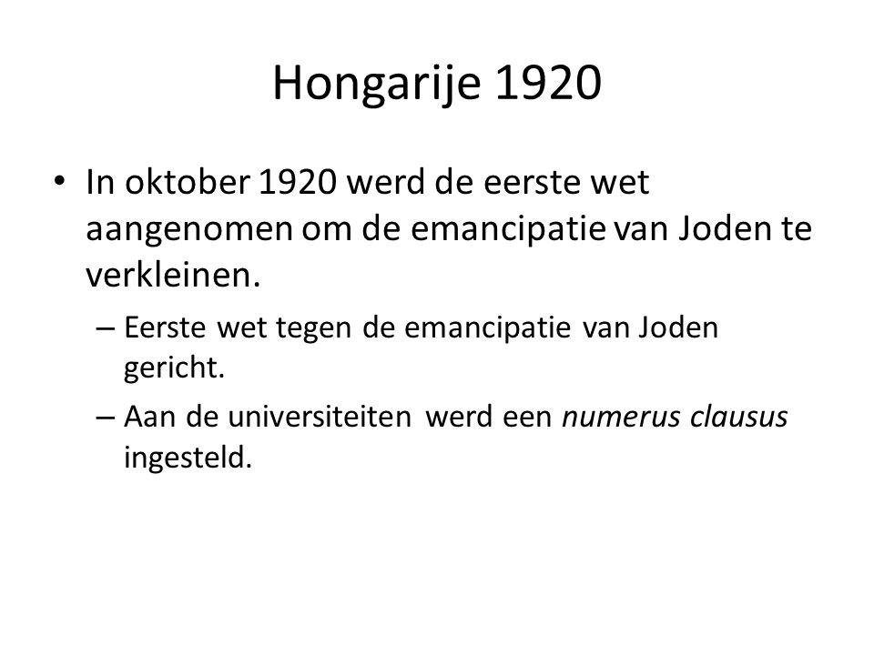 Hongarije 1920 In oktober 1920 werd de eerste wet aangenomen om de emancipatie van Joden te verkleinen.