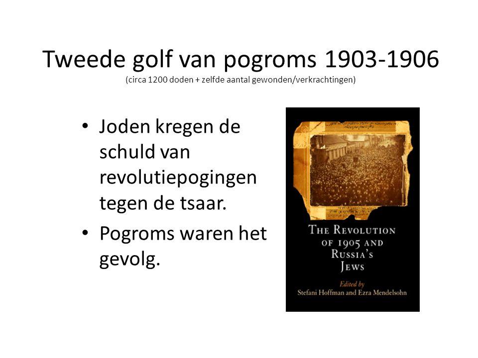 Tweede golf van pogroms 1903-1906 (circa 1200 doden + zelfde aantal gewonden/verkrachtingen)