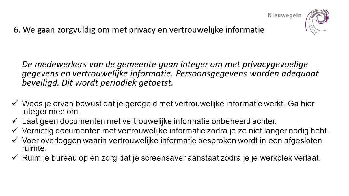 6. We gaan zorgvuldig om met privacy en vertrouwelijke informatie
