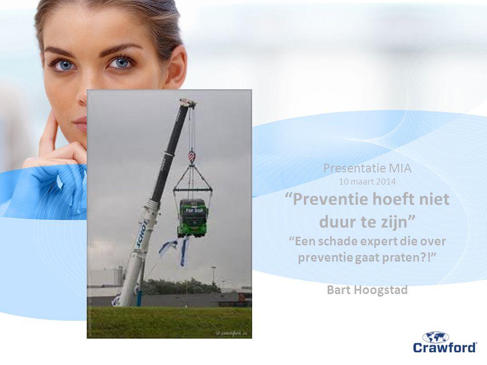 Presentatie MIA 10 maart 2014 Preventie hoeft niet duur te zijn Een schade expert die over preventie gaat praten ! Bart Hoogstad