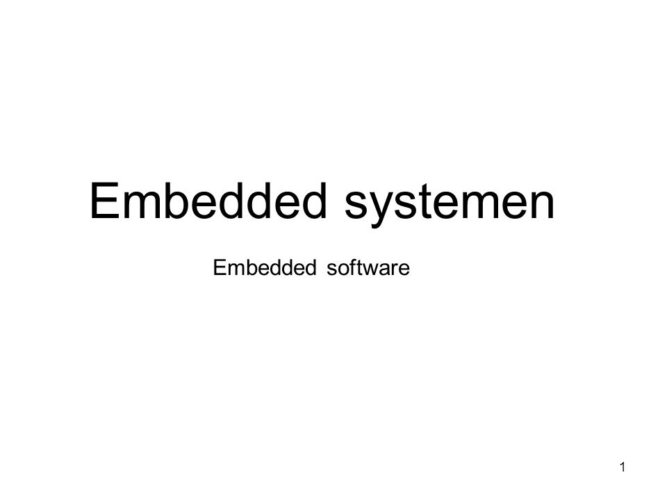 Embedded systemen Embedded software