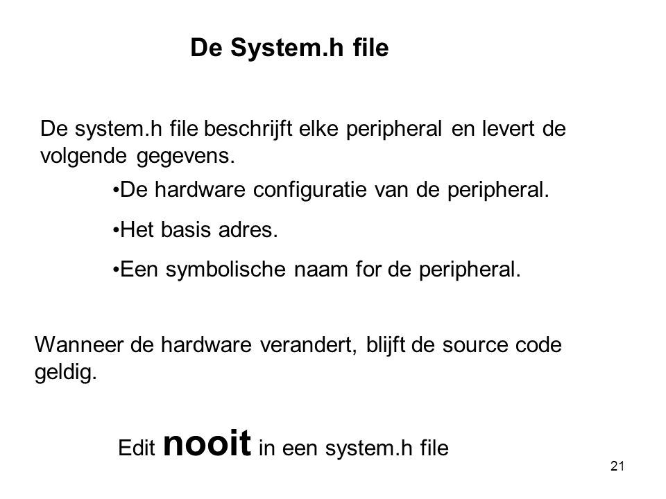 De System.h file De system.h file beschrijft elke peripheral en levert de volgende gegevens. De hardware configuratie van de peripheral.