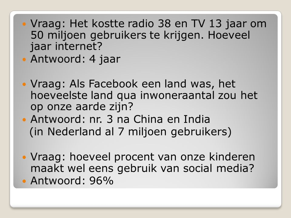 Vraag: Het kostte radio 38 en TV 13 jaar om 50 miljoen gebruikers te krijgen. Hoeveel jaar internet