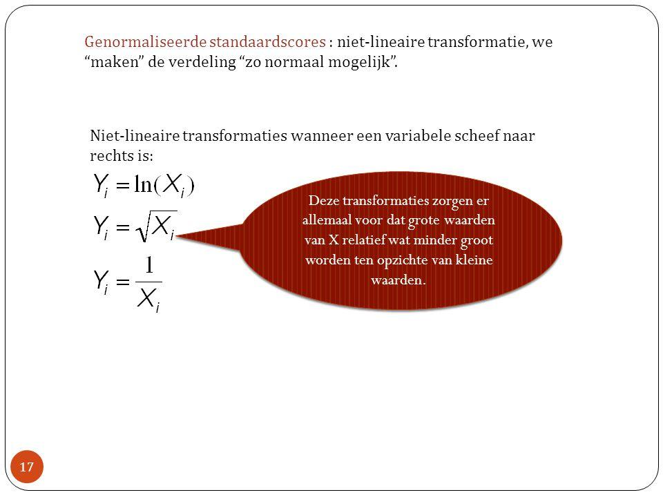 Genormaliseerde standaardscores : niet-lineaire transformatie, we maken de verdeling zo normaal mogelijk .
