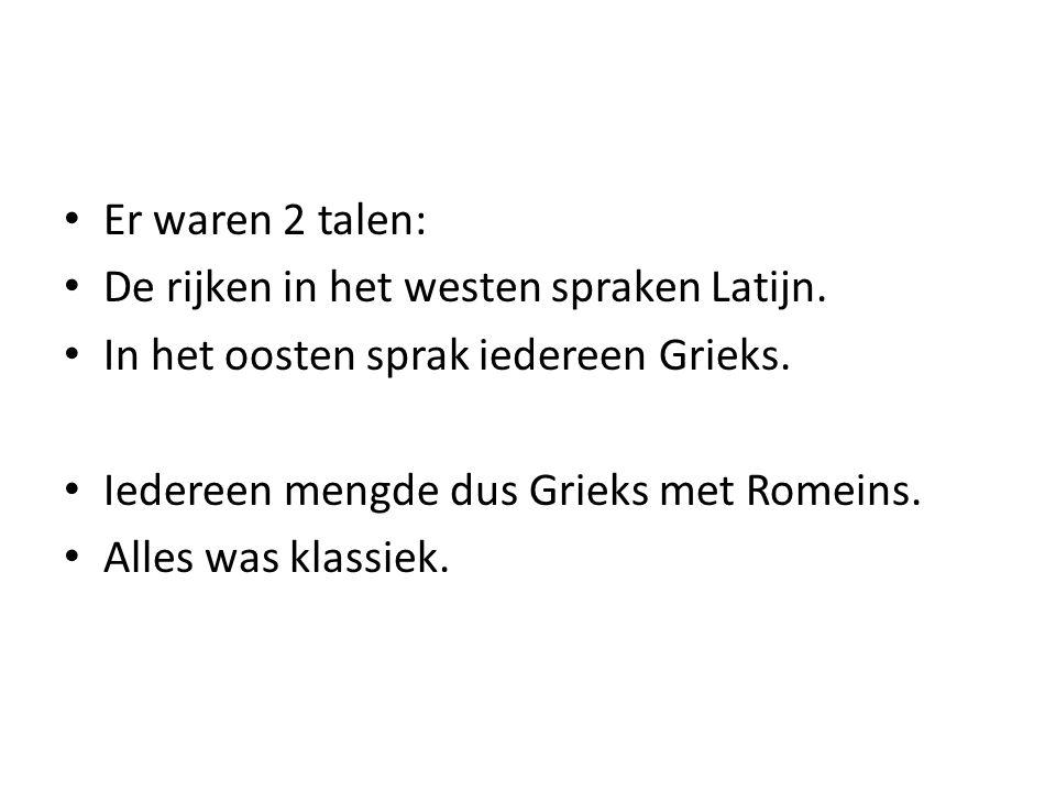Er waren 2 talen: De rijken in het westen spraken Latijn. In het oosten sprak iedereen Grieks. Iedereen mengde dus Grieks met Romeins.