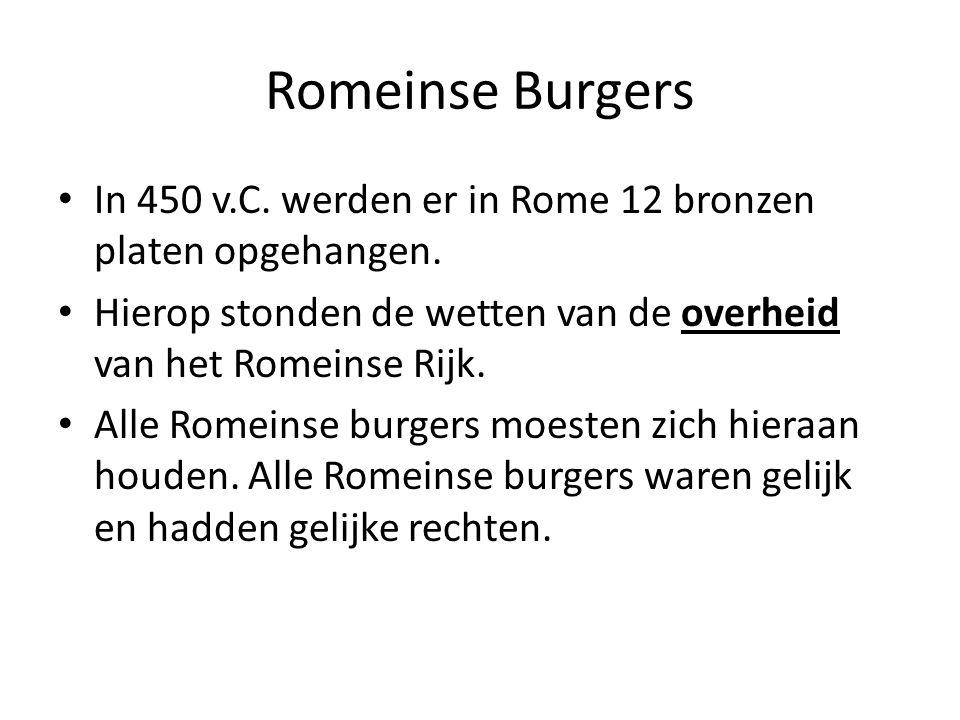 Romeinse Burgers In 450 v.C. werden er in Rome 12 bronzen platen opgehangen. Hierop stonden de wetten van de overheid van het Romeinse Rijk.