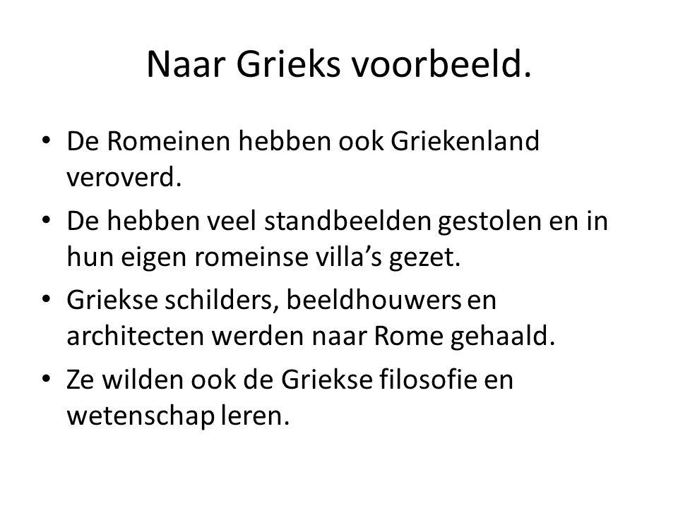 Naar Grieks voorbeeld. De Romeinen hebben ook Griekenland veroverd.