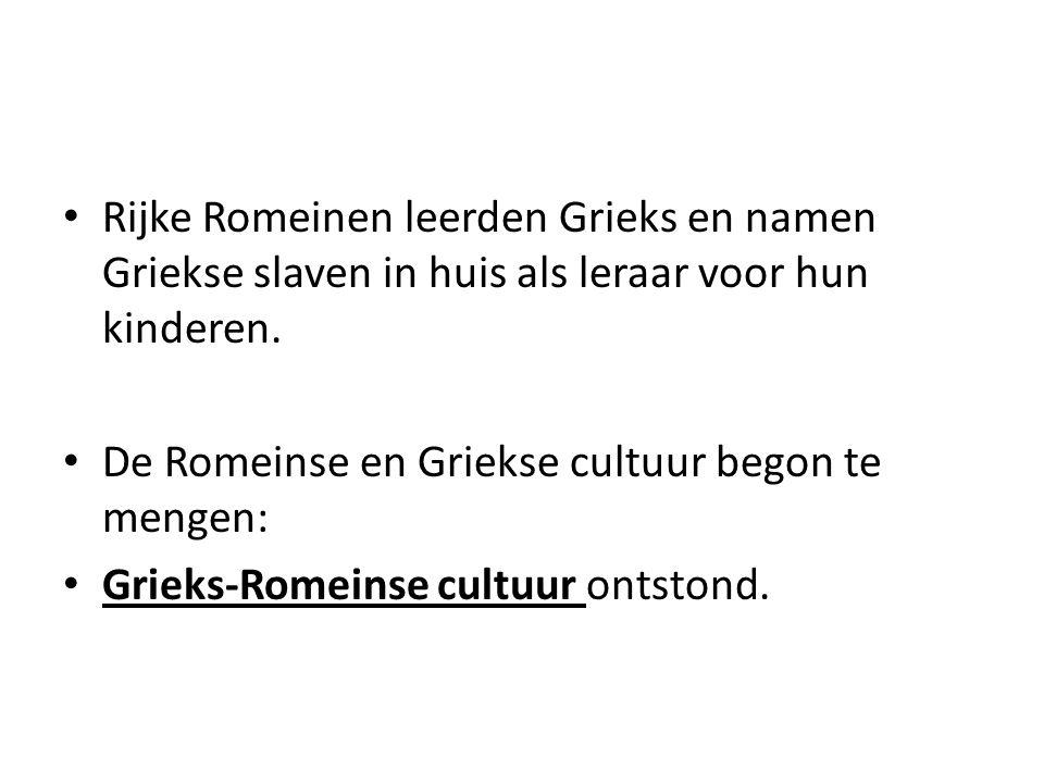 Rijke Romeinen leerden Grieks en namen Griekse slaven in huis als leraar voor hun kinderen.