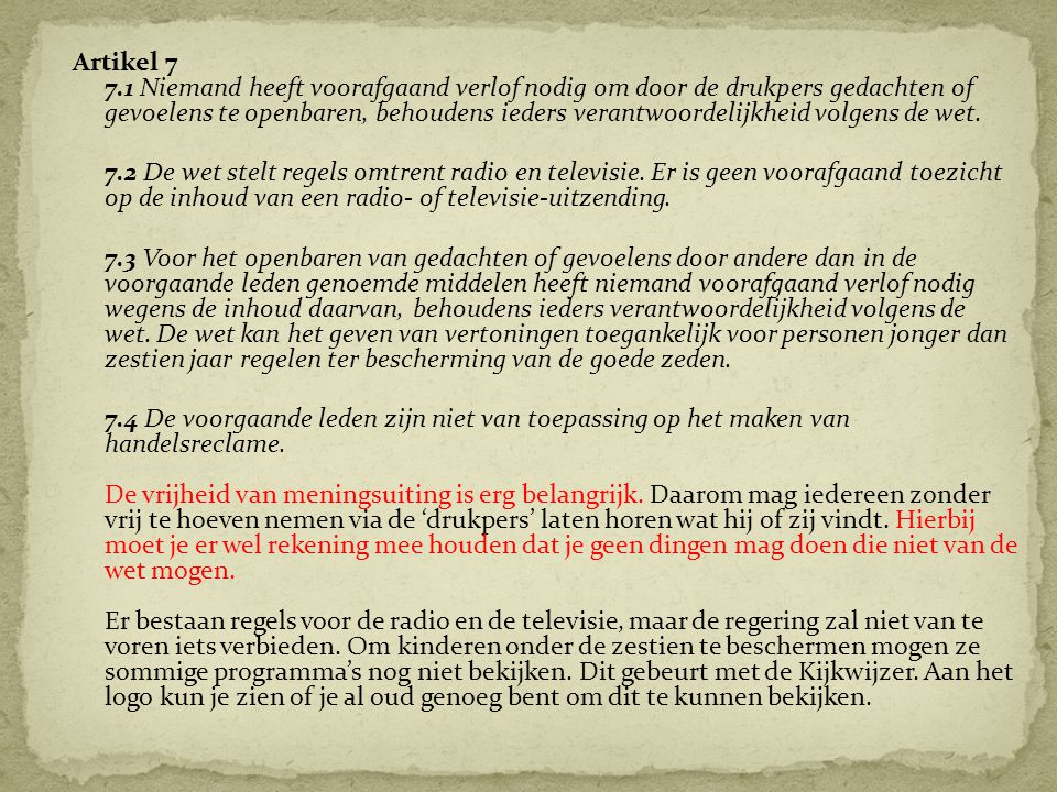 Artikel 7 7.1 Niemand heeft voorafgaand verlof nodig om door de drukpers gedachten of gevoelens te openbaren, behoudens ieders verantwoordelijkheid volgens de wet.