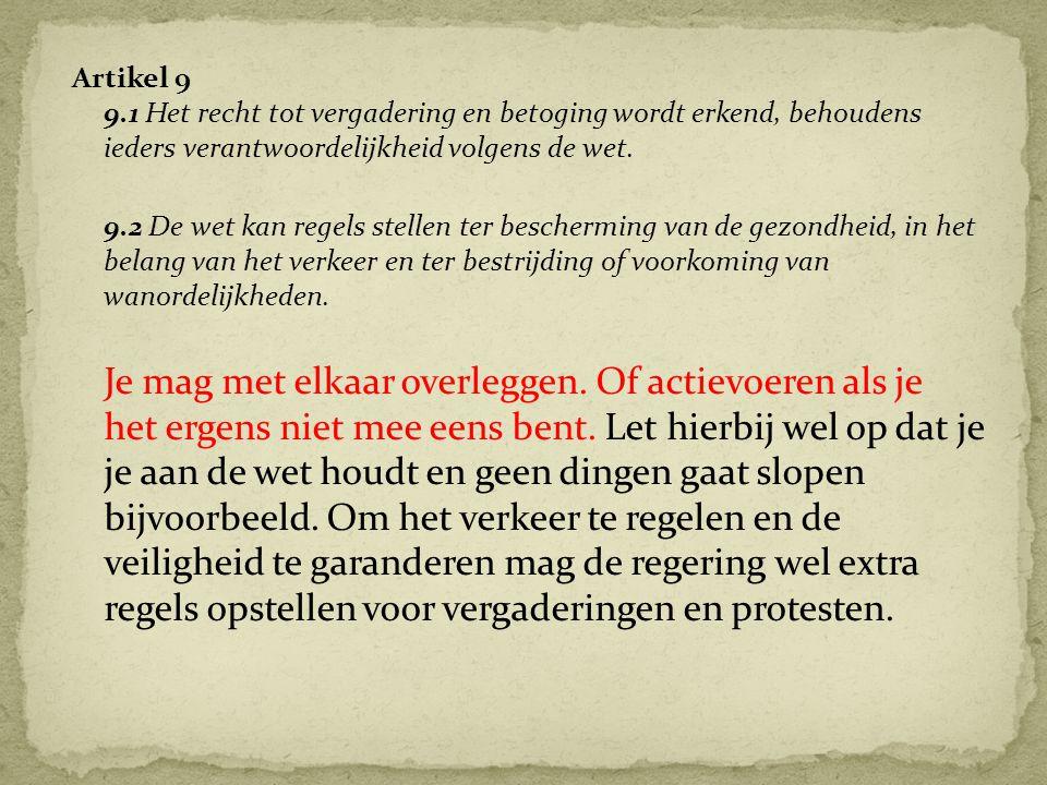 Artikel 9 9.1 Het recht tot vergadering en betoging wordt erkend, behoudens ieders verantwoordelijkheid volgens de wet.