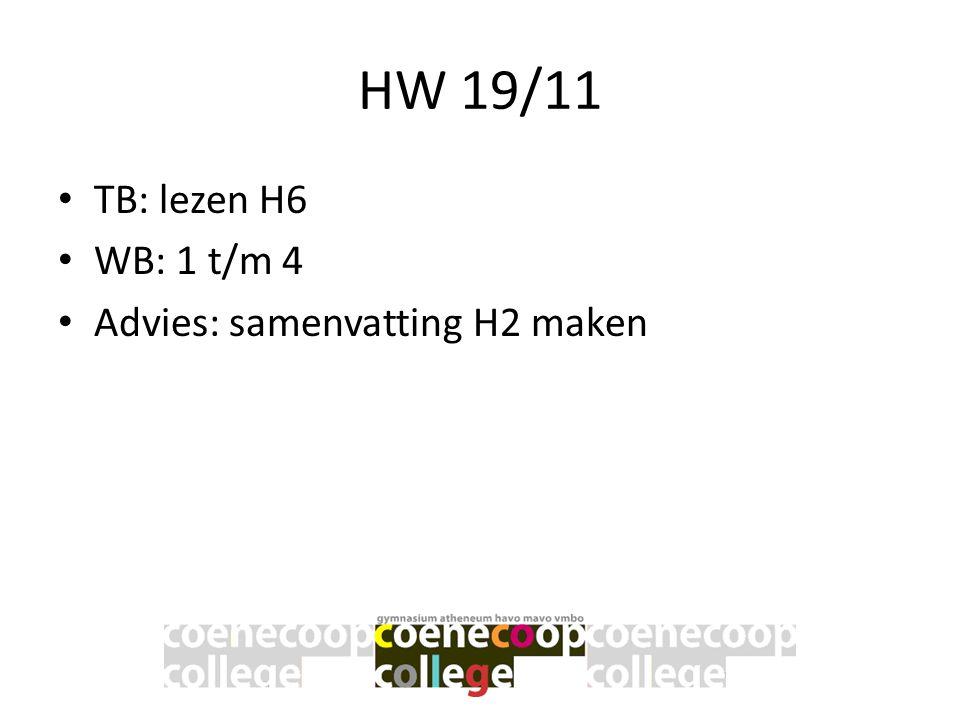 HW 19/11 TB: lezen H6 WB: 1 t/m 4 Advies: samenvatting H2 maken