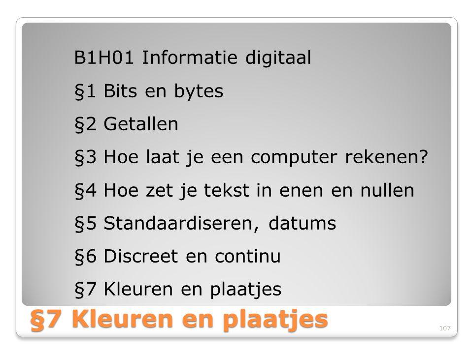 §7 Kleuren en plaatjes B1H01 Informatie digitaal §1 Bits en bytes