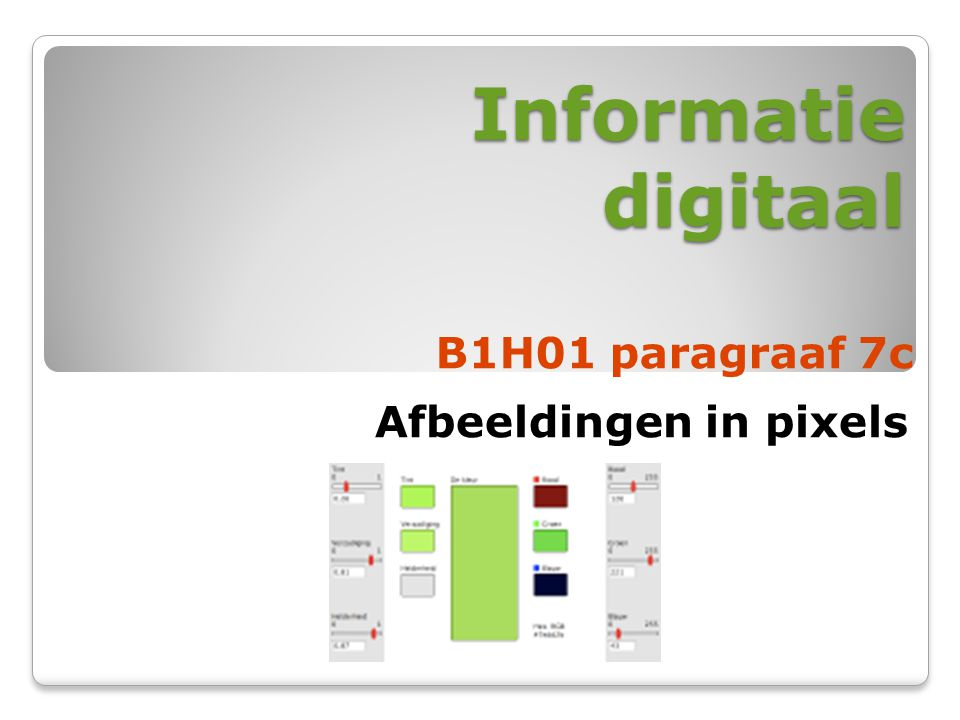 Informatie digitaal B1H01 paragraaf 7c Afbeeldingen in pixels