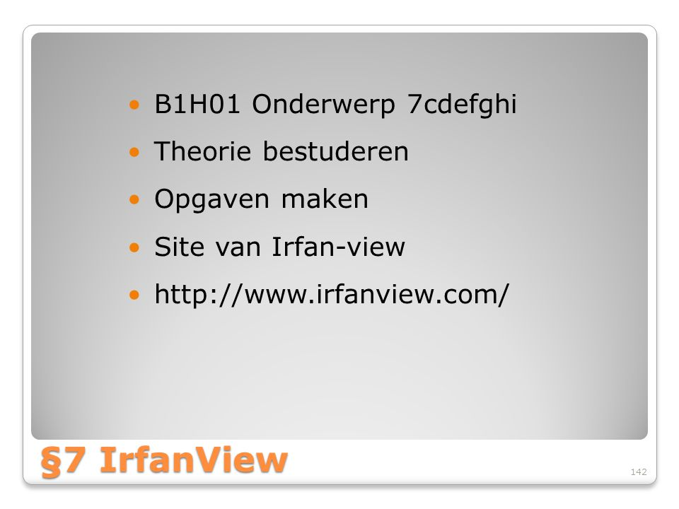 §7 IrfanView B1H01 Onderwerp 7cdefghi Theorie bestuderen Opgaven maken